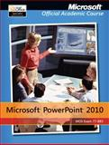 Microsoft Powerpoint 2010 : Mos Exam 77-883, Microsoft Official Academic Course Staff, 1118101286