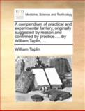 A Compendium of Practical and Experimental Farriery, Originally Suggested by Reason and Confirmed by Practice by William Taplin, William Taplin, 1140711288