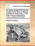 An Heroic Epistle from Donna Teresa Pinna Ruiz, of Murcia, to Richard Twiss, Esq F R S with Several Explanatory Notes, Written by Himself, William Preston, 1170411282