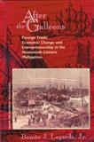After the Galleons : Foreign Trade, Economic Change and Entrepreneurship in the Nineteenth-Century Philippines, Legarda, Benito J., Jr., 188126128X