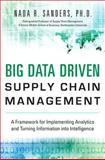 Big Data Driven Supply Chain Management : A Framework for Implementing Analytics and Turning Information into Intelligence, Sanders, Nada and Sanders, Nada R., 0133801284
