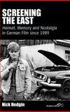 Screening the East : Heimat, Memory and Nostalgia in German Film since 1989, Hodgin, Nick, 0857451286