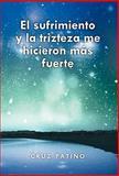El Sufrimiento y la Trizteza Me Hicieron Más Fuerte, Cruz Patiño, 1463301286