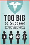 Too Big to Succeed, Russell J. Andrews, 1475971281