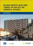 Building-Mounted Micro-Wind Turbines on High-Rise and Commercial Buildings, Blackmore, Paul, 1848061285