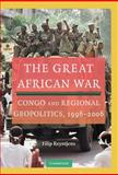 The Great African War : Congo and Regional Geopolitics, 1996-2006, Reyntjens, Filip, 0521111285