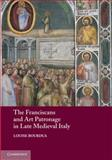 The Franciscans and Art Patronage in Late Medieval Italy, Bourdua, Louise, 0521281288