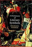 A Dictionary of Literary Symbols, Ferber, Michael, 0521591287