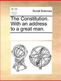 The Constitution with an Address to a Great Man, See Notes Multiple Contributors, 1170251285
