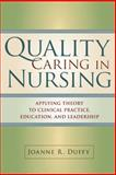 Quality Caring in Nursing : Applying a Middle Range Theory to Clinical Practice, Education, and Leadership, Duffy, Joanne R., 0826121284