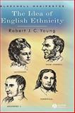The Idea of English Ethnicity, Young, Robert J. C., 1405101288