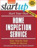 Start Your Own Home Inspection Service : Your Step-by-Step Guide to Success, Entrepreneur Press Staff and Kimball, Cheryl, 1599181282