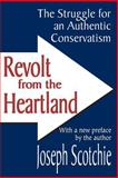 Revolt from the Heartland : The Struggle for an Authentic Conservatism, Scotchie, Joseph, 0765801280