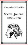 SECRET JOURNAL 1836Ð1837 by Alexander S. Pushkin, Alexander S. Pushkin, 0916201287
