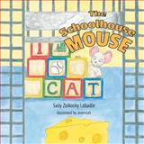 The Schoolhouse Mouse, Sally Zolkosky Labadie, 1460231287
