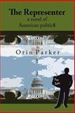 The Representer, a Novel of American Politic$, Orin Parker, 1480031283