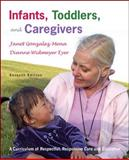 Infants, Toddlers, and Caregivers : A Curriculum of Respectful, Responsive Care and Education, Gonzalez-Mena, Janet and Eyer, Dianne Widmeyer, 0073131296