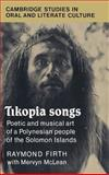 Tikopia Songs : Poetic and Musical Art of a Polynesian People of the Solomon Islands, Firth, Raymond and McClean, Mervyn, 0521391296