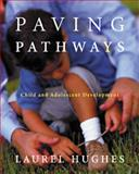 Paving Pathways : Child and Adolescent Development, Hughes, Laurel, 0534261299