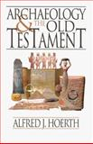 Archaeology and the Old Testament, Hoerth, Alfred J., 0801011299