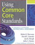 Using Common Core Standards to Enhance Classroom Instruction and Assessment, Marzano, Robert J. and Yanoski, David C, 0983351295