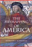 The Mismapping of America, Schwartz, Seymour I., 1580461298