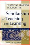 Enhancing Learning Through the Scholarship of Teaching and Learning : The Challenges and Joys of Juggling, McKinney, Kathleen, 1933371293