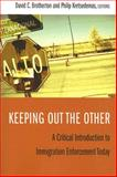 Keeping Out the Other : A Critical Introduction to Immigration Enforcement Today, , 0231141297