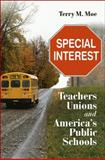 Special Interest : Teachers Unions and America's Public Schools, Moe, Terry M., 0815721293