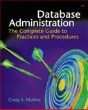 Database Administration : The Complete Guide to Practices and Procedures, Mullins, Craig S., 0201741296