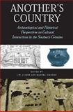 Another's Country : Archaeological and Historical Perspectives on Cultural Interactions in the Southern Colonies, Joseph, J. W., 0817311297