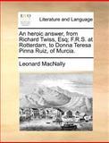 An Heroic Answer, from Richard Twiss, Esq; F R S at Rotterdam, to Donna Teresa Pinna Ruiz, of Murcia, Leonard MacNally, 1170411290