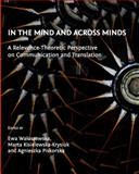In the Mind and Across Minds : A Relevance-Theoretic Perspective on Communication and Translation, WaÃ…aszewska, Ewa and Kisielewska-Krysiuk, Marta, 1443821292