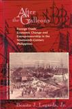 After the Galleons : Foreign Trade, Economic Change and Entrepreneurship in the Nineteenth-Century Philippines, Legarda, Benito J., Jr., 1881261298