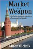 Market As a Weapon : The Socio-Economic Machinery of Dominance in Russia, Oleinik, Anton, 1412811295