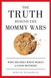 The Truth Behind the Mommy Wars, Miriam Peskowitz, 1580051294