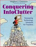Conquering InfoClutter : Timesaving Technology Solutions for Teachers, Ormiston, Meghan J., 0761931295