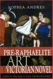 The Pre-Raphaelite Art of the Victorian Novel : Narrative Challenges to Visual Gendered Boundaries, Andres, Sophia, 0814251293