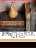 Économistes Financiers du Xviii Siècle, Comm et Notes Par E Daire, Conomistes and Économistes, 1149871296