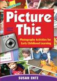 Picture This : Photography Activities for Early Childhood Learning, , 1412971292