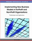 Implementing New Business Models in for-Profit and Non-Profit Organizations : Technologies and Applications, Te Fu Chen, 1609601297