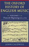 The Oxford History of English Music : From the Beginnings to C. 1715, Caldwell, John, 0198161298