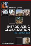 Introducing Globalization : The Ties That Bind, Sparke, Matthew, 0631231293
