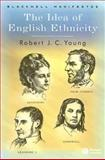 The Idea of English Ethnicity, Young, Robert J. C., 1405101296