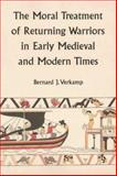 The Moral Treatment of Returning Warriors in Early Medieval and Modern Times, Verkamp, Bernard J., 158966129X