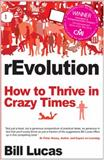 rEvolution : How to Thrive in Crazy Times, Lucas, Bill, 1845901290
