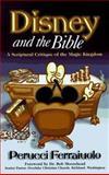 Disney and the Bible : A Scriptural Critique of the Magic Kingdom, Ferraiuolo, Perucci, 0889651299