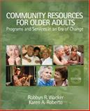 Community Resources for Older Adults : Programs and Services in an Era of Change, Wacker, Robbyn R. and Roberto, Karen A., 1412951291