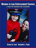 Women in Law Enforcement Careers : A Guide for Preparing and Succeeding, Lord, Vivian B. and Peak, Kenneth J., 0131191292