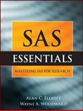 SAS Essentials : A Guide to Mastering SAS for Research, Elliott, Alan C. and Woodward, Wayne A., 0470461292